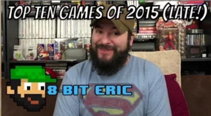 Top Ten Games of 2015 (LATE!) | 8-Bit Eric