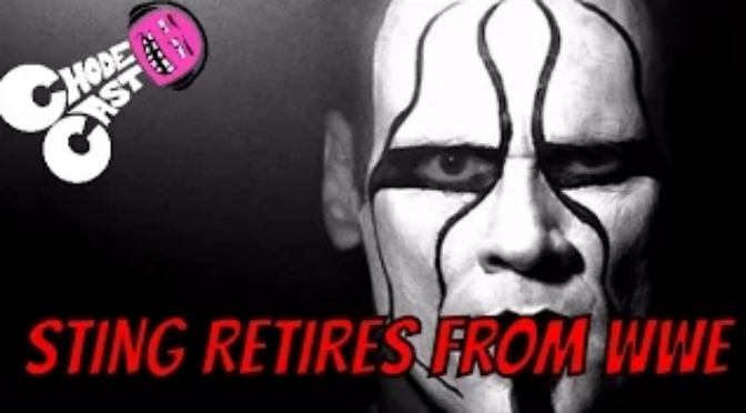 Sting Retires from WWE – #ChodeCast
